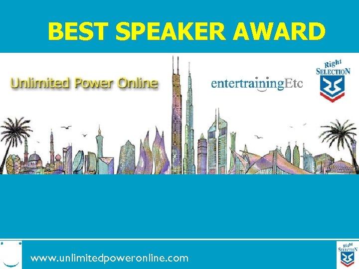 BEST SPEAKER AWARD www. unlimitedpoweronline. com