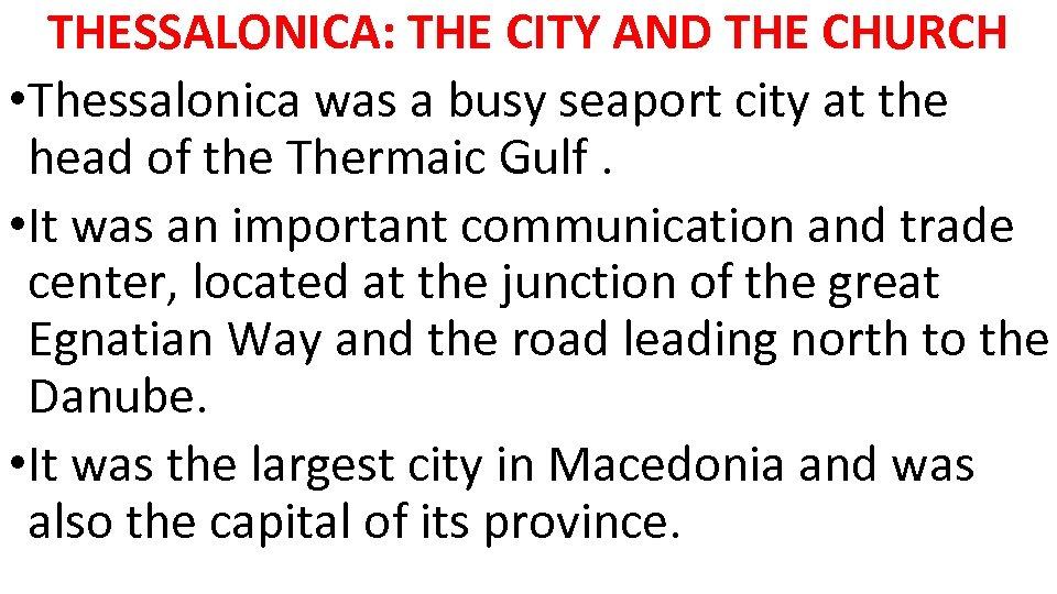 THESSALONICA: THE CITY AND THE CHURCH • Thessalonica was a busy seaport city at