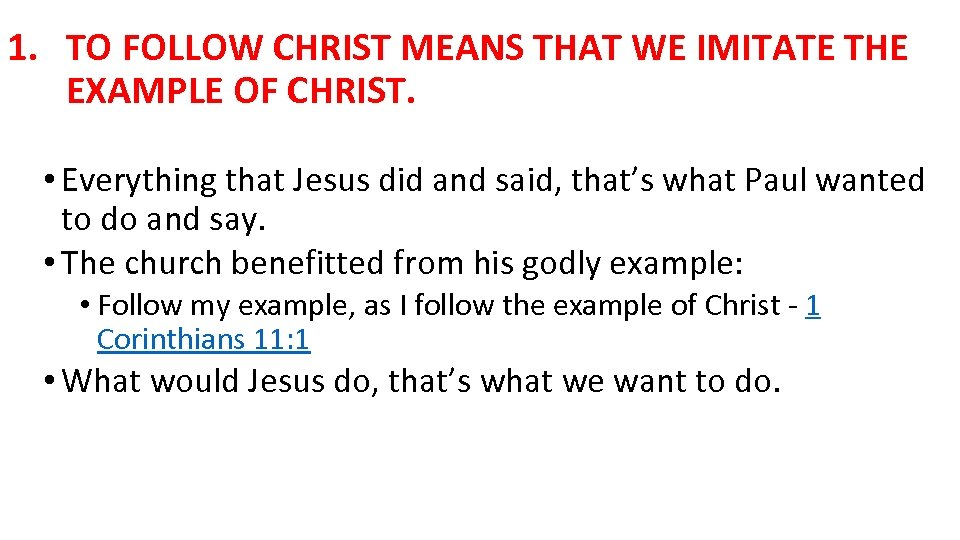1. TO FOLLOW CHRIST MEANS THAT WE IMITATE THE EXAMPLE OF CHRIST. • Everything