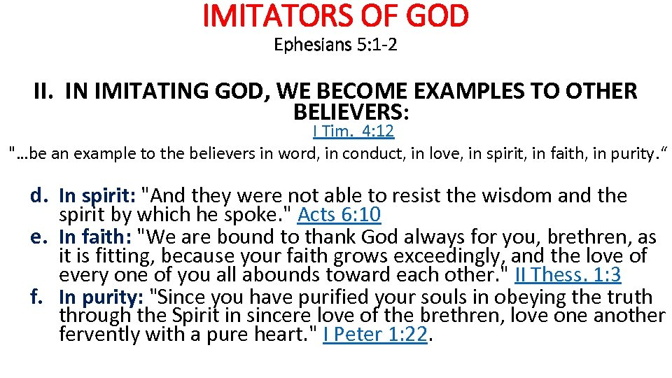 IMITATORS OF GOD Ephesians 5: 1 -2 II. IN IMITATING GOD, WE BECOME EXAMPLES