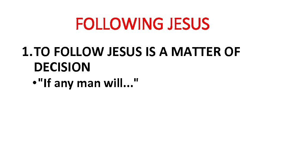 FOLLOWING JESUS 1. TO FOLLOW JESUS IS A MATTER OF DECISION •