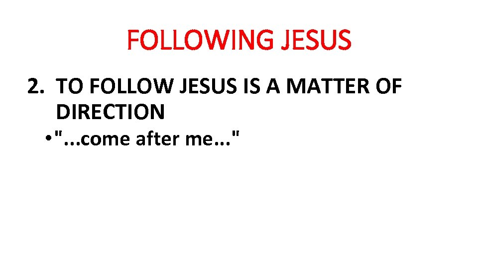 FOLLOWING JESUS 2. TO FOLLOW JESUS IS A MATTER OF DIRECTION •