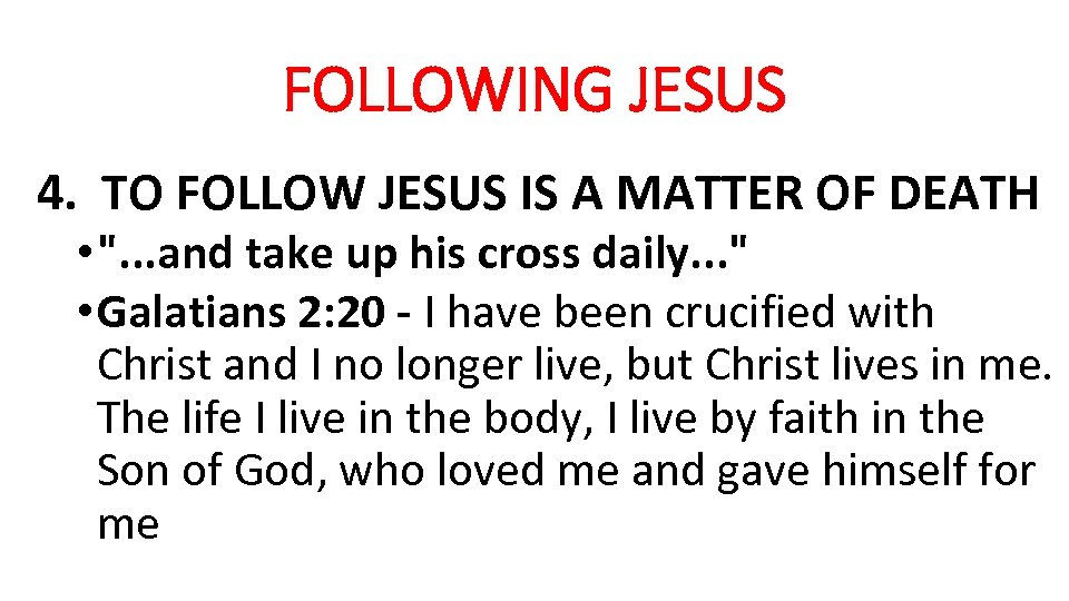 FOLLOWING JESUS 4. TO FOLLOW JESUS IS A MATTER OF DEATH •