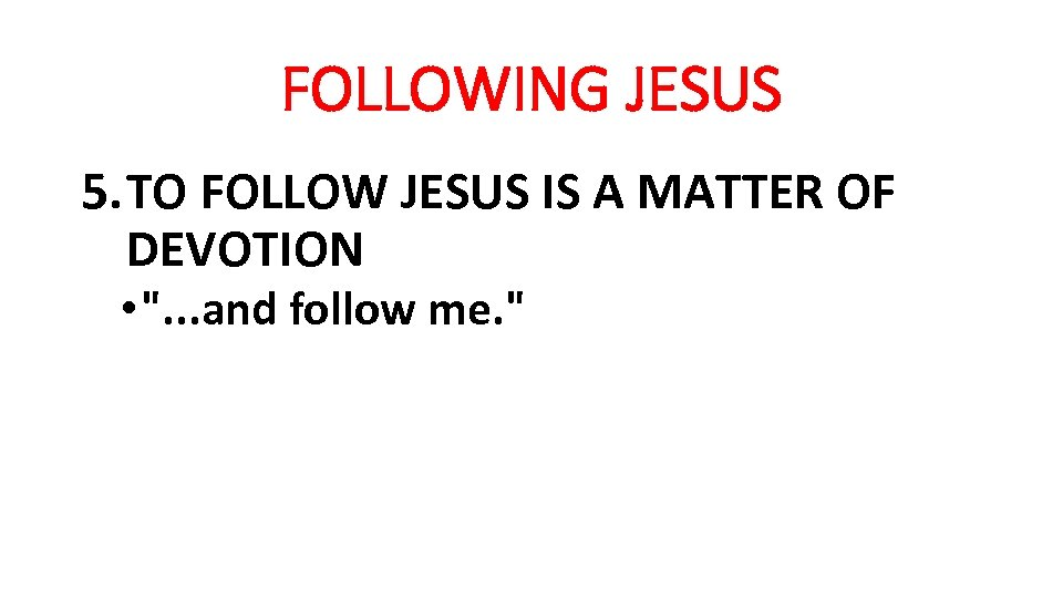 FOLLOWING JESUS 5. TO FOLLOW JESUS IS A MATTER OF DEVOTION •
