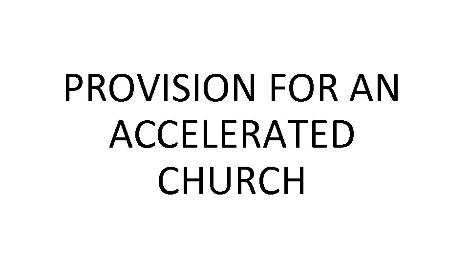 PROVISION FOR AN ACCELERATED CHURCH