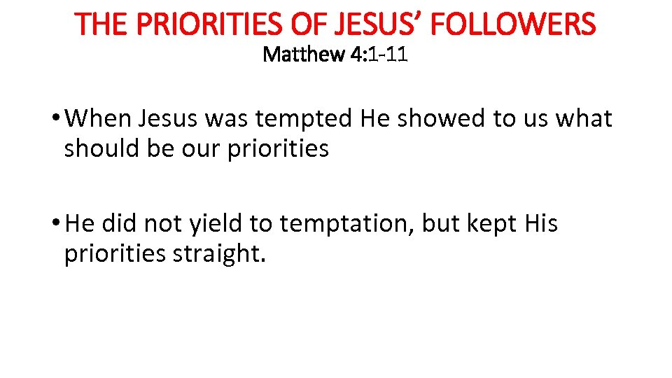 THE PRIORITIES OF JESUS' FOLLOWERS Matthew 4: 1 -11 • When Jesus was tempted