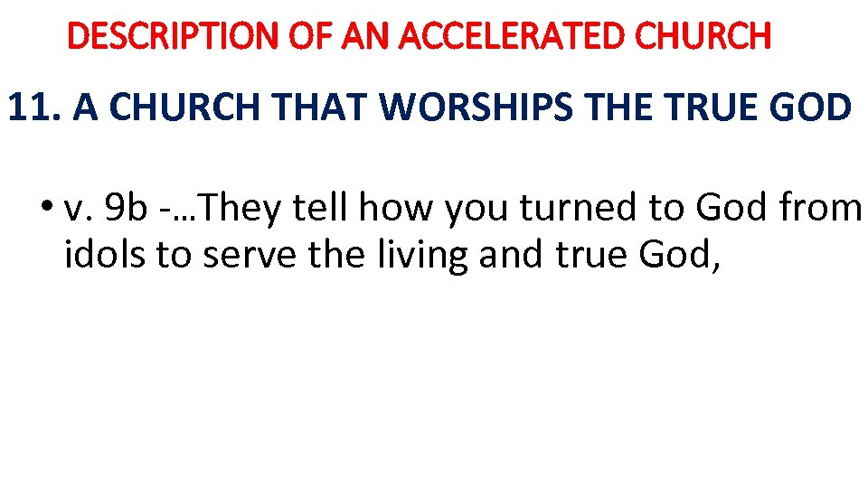 DESCRIPTION OF AN ACCELERATED CHURCH 11. A CHURCH THAT WORSHIPS THE TRUE GOD •