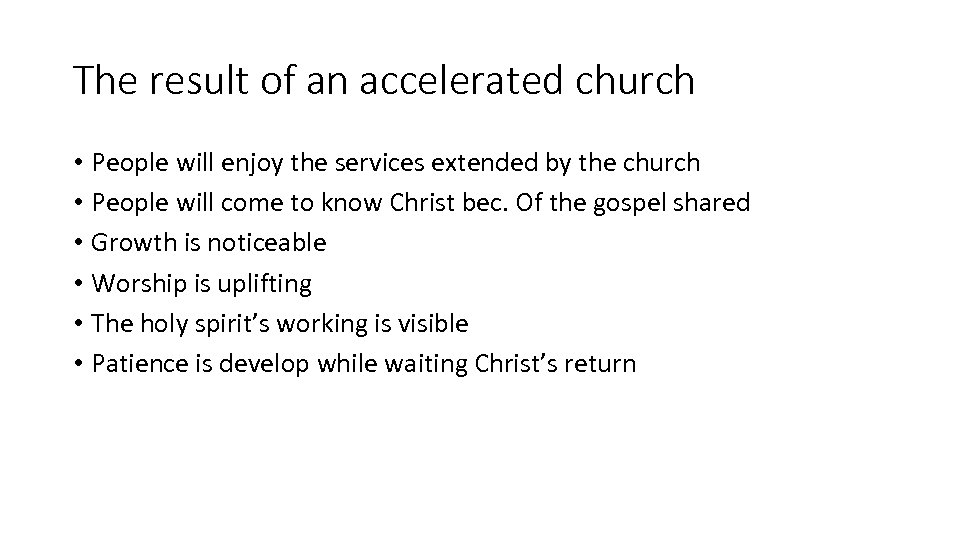 The result of an accelerated church • People will enjoy the services extended by