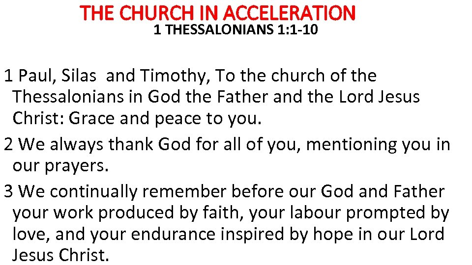THE CHURCH IN ACCELERATION 1 THESSALONIANS 1: 1 -10 1 Paul, Silas and Timothy,