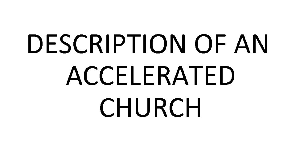 DESCRIPTION OF AN ACCELERATED CHURCH