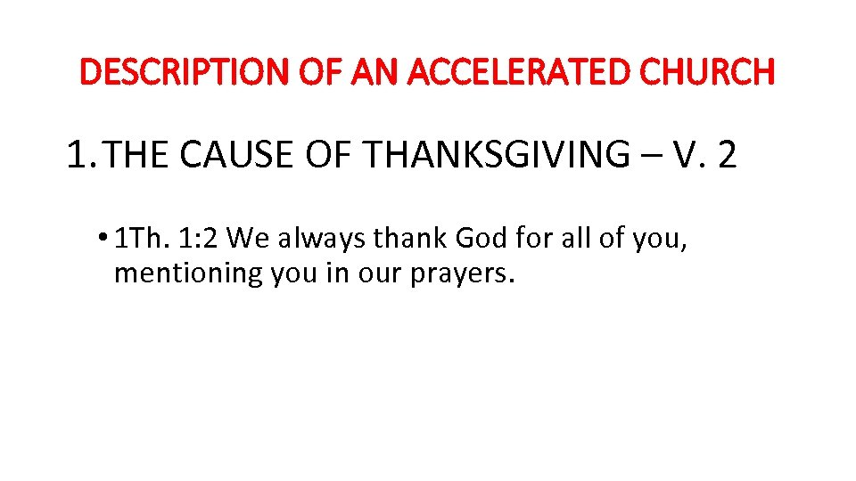 DESCRIPTION OF AN ACCELERATED CHURCH 1. THE CAUSE OF THANKSGIVING – V. 2 •