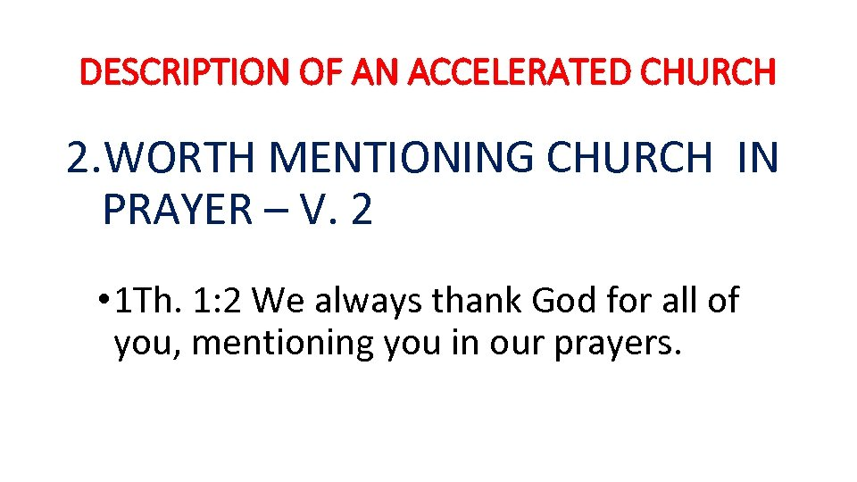 DESCRIPTION OF AN ACCELERATED CHURCH 2. WORTH MENTIONING CHURCH IN PRAYER – V. 2