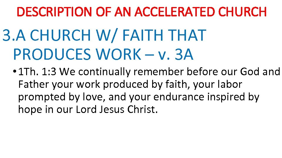 DESCRIPTION OF AN ACCELERATED CHURCH 3. A CHURCH W/ FAITH THAT PRODUCES WORK –