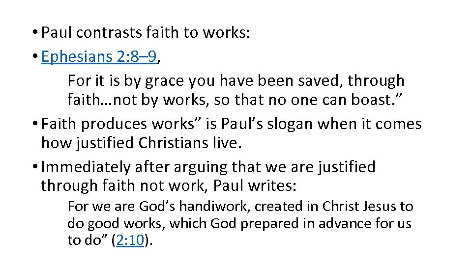 • Paul contrasts faith to works: • Ephesians 2: 8– 9, For it