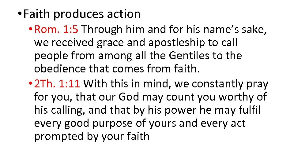 • Faith produces action • Rom. 1: 5 Through him and for his