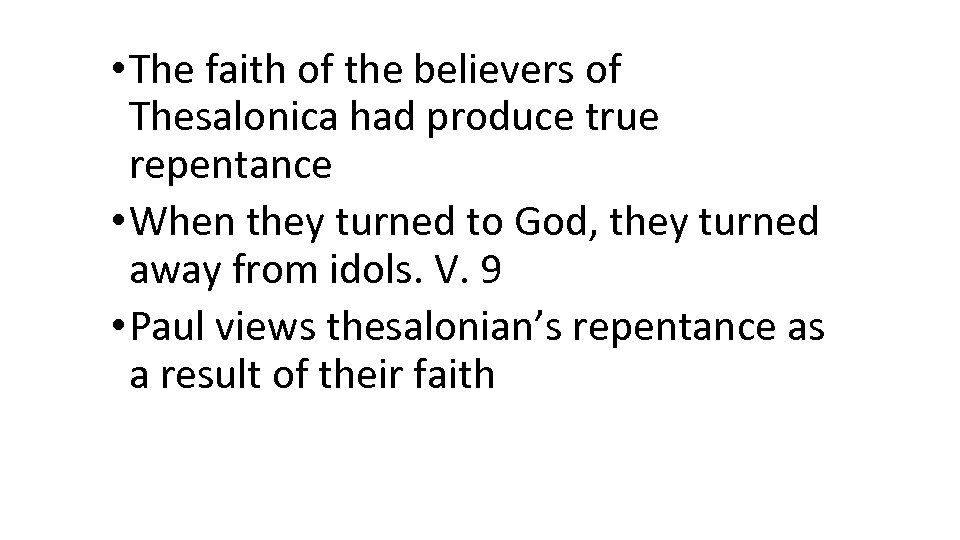 • The faith of the believers of Thesalonica had produce true repentance •
