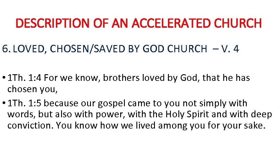 DESCRIPTION OF AN ACCELERATED CHURCH 6. LOVED, CHOSEN/SAVED BY GOD CHURCH – V. 4