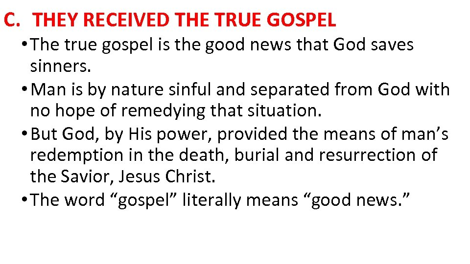 C. THEY RECEIVED THE TRUE GOSPEL • The true gospel is the good news
