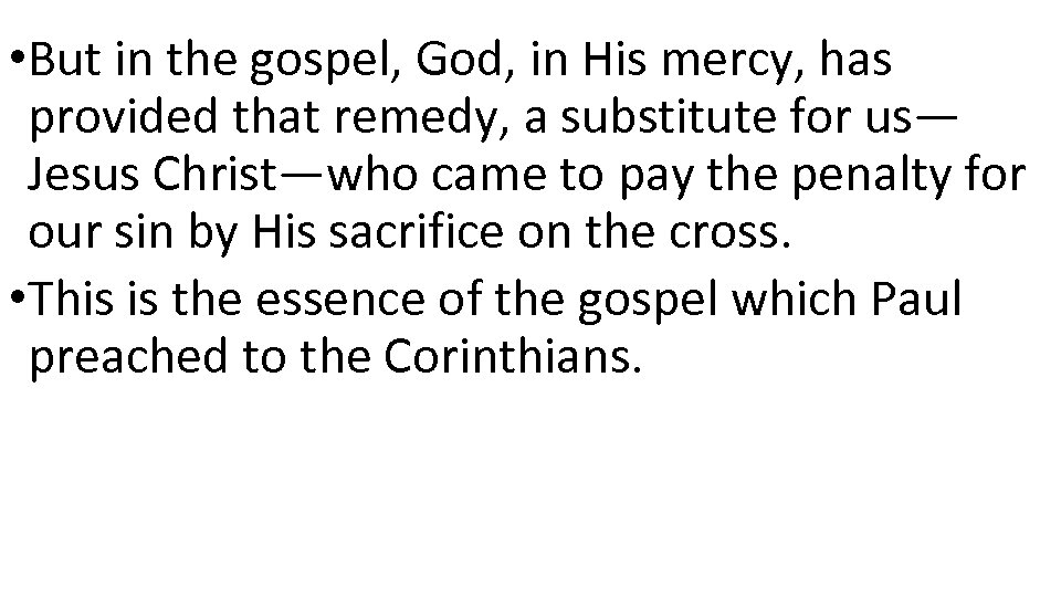 • But in the gospel, God, in His mercy, has provided that remedy,