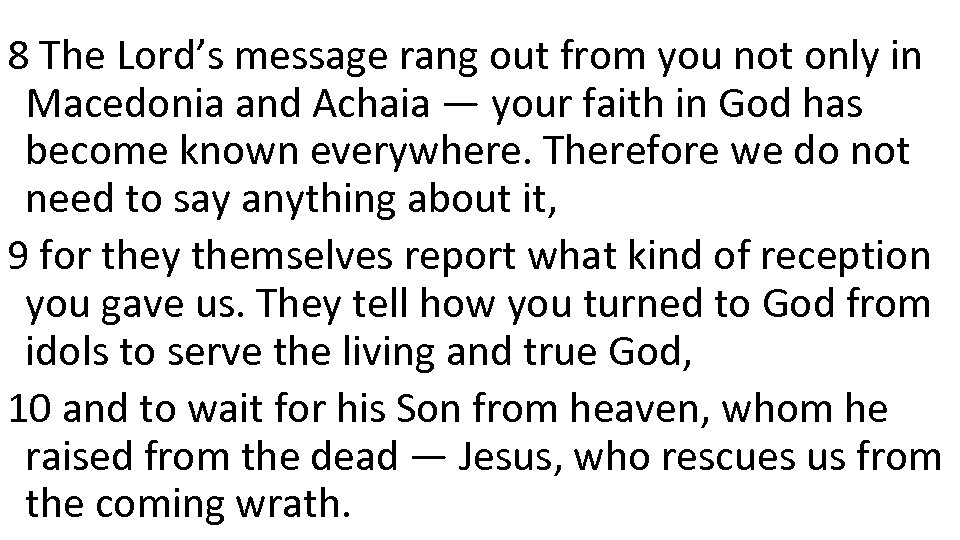 8 The Lord's message rang out from you not only in Macedonia and Achaia
