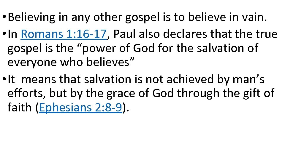 • Believing in any other gospel is to believe in vain. • In