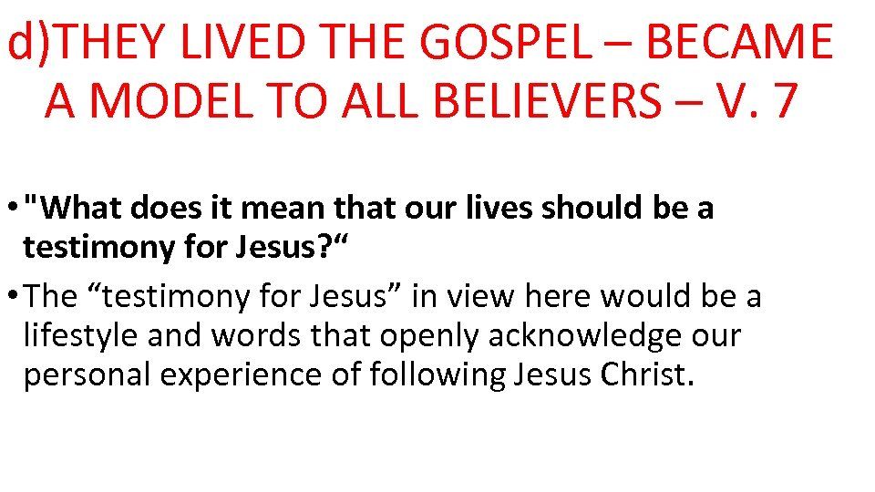 d)THEY LIVED THE GOSPEL – BECAME A MODEL TO ALL BELIEVERS – V. 7