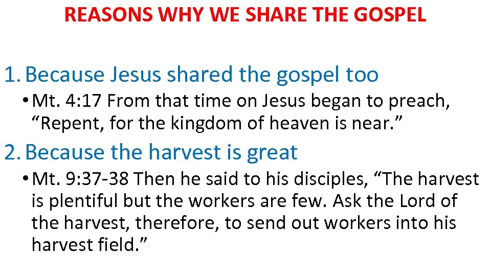 REASONS WHY WE SHARE THE GOSPEL 1. Because Jesus shared the gospel too •