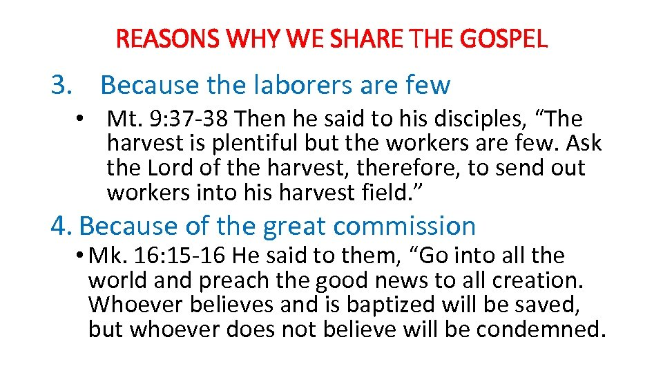 REASONS WHY WE SHARE THE GOSPEL 3. Because the laborers are few • Mt.