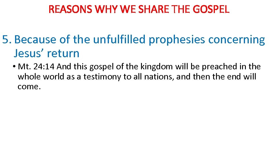 REASONS WHY WE SHARE THE GOSPEL 5. Because of the unfulfilled prophesies concerning Jesus'