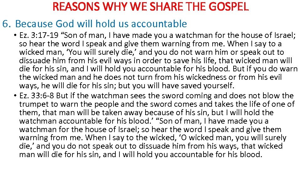 REASONS WHY WE SHARE THE GOSPEL 6. Because God will hold us accountable •