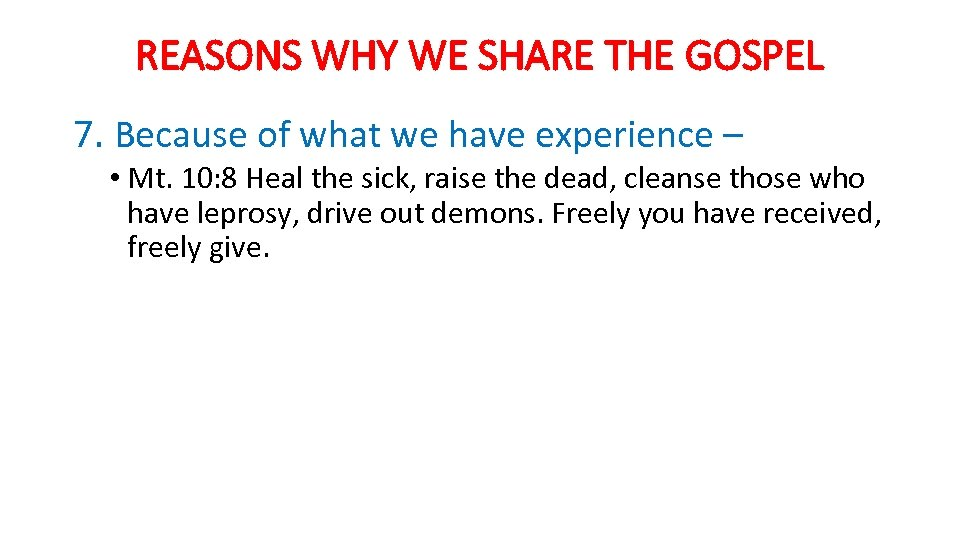 REASONS WHY WE SHARE THE GOSPEL 7. Because of what we have experience –