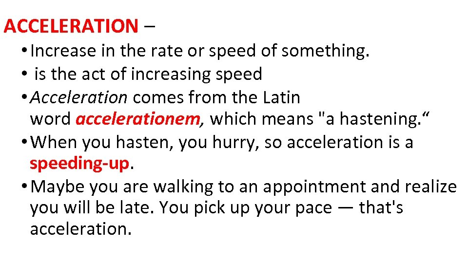 ACCELERATION – • Increase in the rate or speed of something. • is the