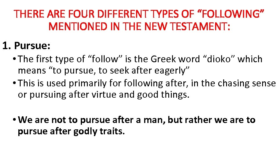"THERE ARE FOUR DIFFERENT TYPES OF ""FOLLOWING"" MENTIONED IN THE NEW TESTAMENT: 1. Pursue:"