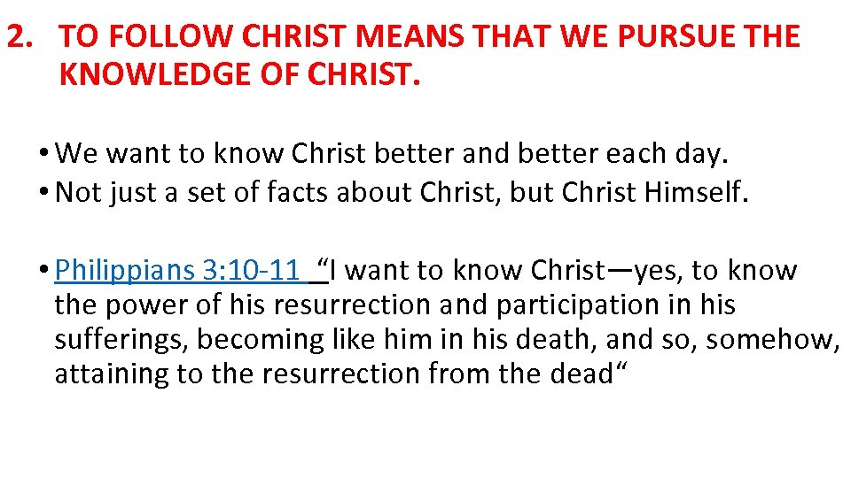 2. TO FOLLOW CHRIST MEANS THAT WE PURSUE THE KNOWLEDGE OF CHRIST. • We