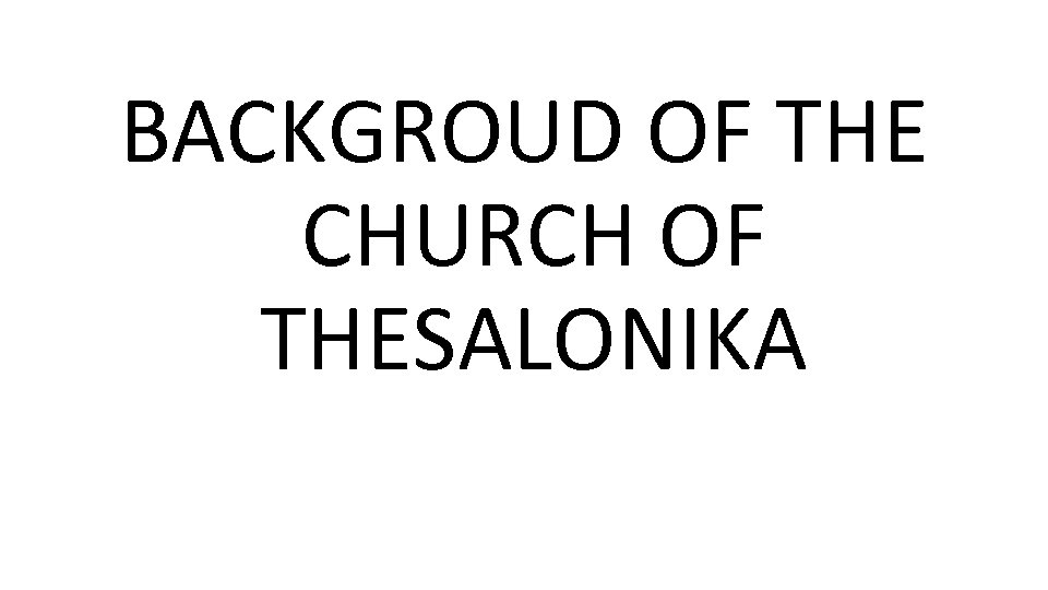 BACKGROUD OF THE CHURCH OF THESALONIKA