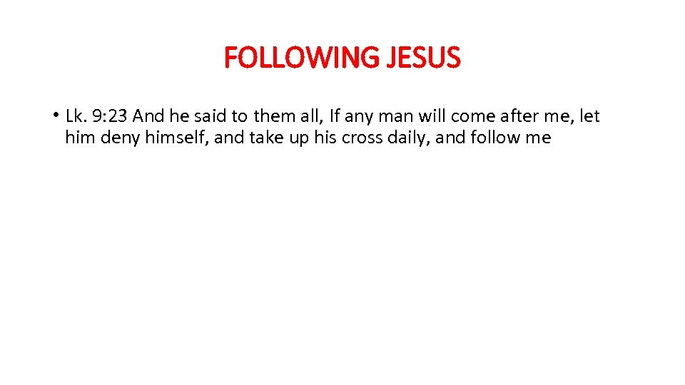 FOLLOWING JESUS • Lk. 9: 23 And he said to them all, If any