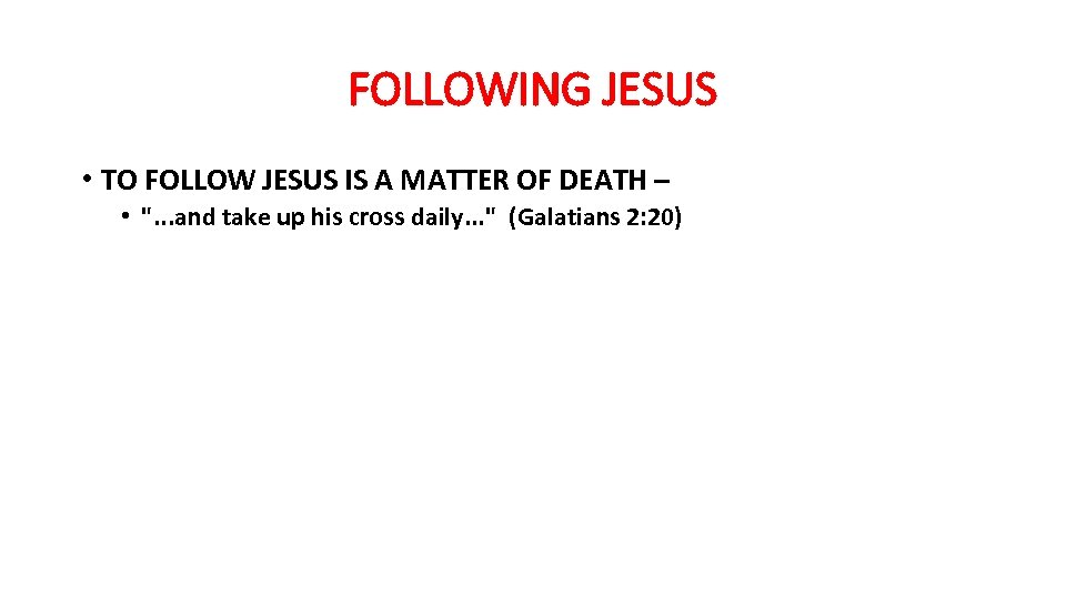FOLLOWING JESUS • TO FOLLOW JESUS IS A MATTER OF DEATH – •