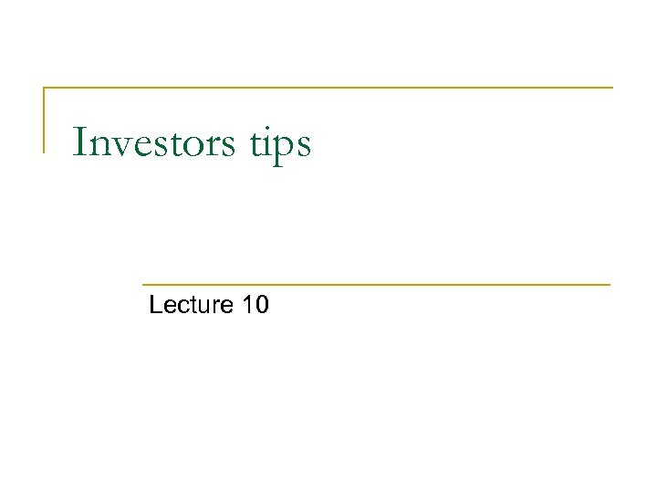 Investors tips Lecture 10