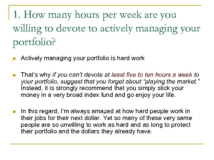 1. How many hours per week are you willing to devote to actively managing