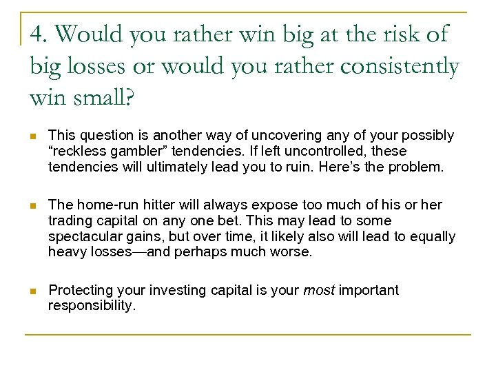 4. Would you rather win big at the risk of big losses or would