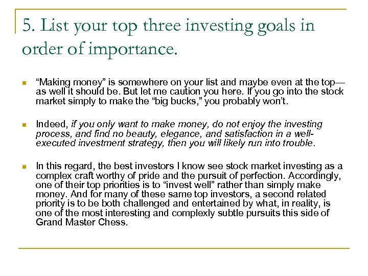 "5. List your top three investing goals in order of importance. n ""Making money"""