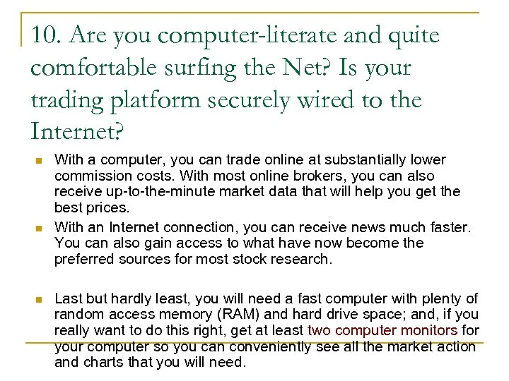 10. Are you computer-literate and quite comfortable surfing the Net? Is your trading platform