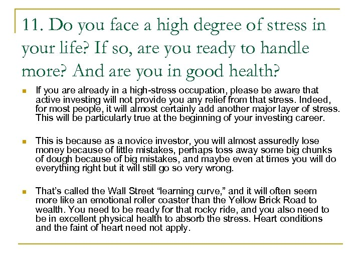 11. Do you face a high degree of stress in your life? If so,