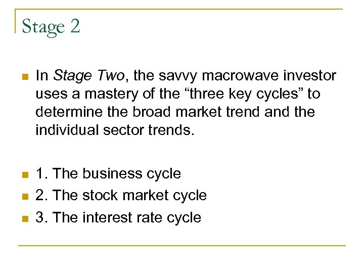 Stage 2 n In Stage Two, the savvy macrowave investor uses a mastery of