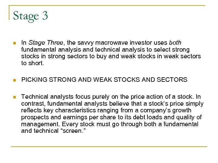 Stage 3 n In Stage Three, the savvy macrowave investor uses both fundamental analysis
