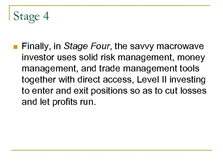 Stage 4 n Finally, in Stage Four, the savvy macrowave investor uses solid risk