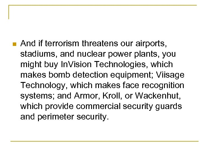 n And if terrorism threatens our airports, stadiums, and nuclear power plants, you might