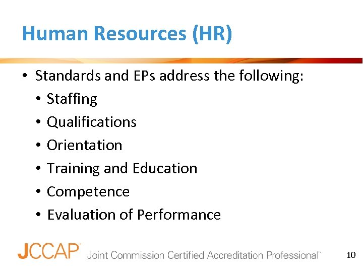 Human Resources (HR) • Standards and EPs address the following: • Staffing • Qualifications