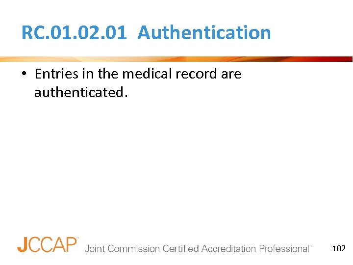 RC. 01. 02. 01 Authentication • Entries in the medical record are authenticated. 102