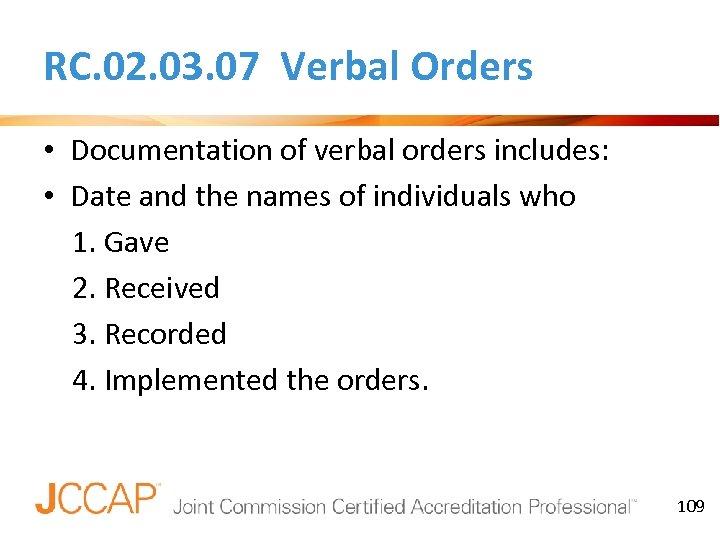 RC. 02. 03. 07 Verbal Orders • Documentation of verbal orders includes: • Date